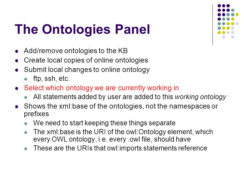 The Ontologies Panel Add/remove ontologies to the KB Create local copies of online ontologies Submit local changes to online ontology ftp, ssh, etc.