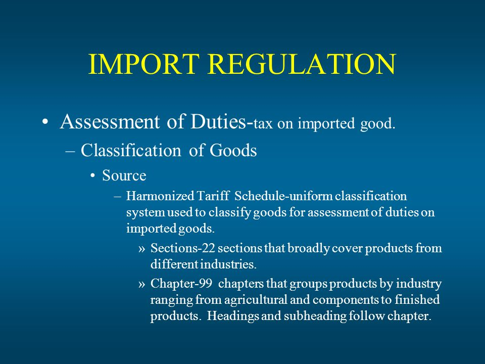 IMPORT REGULATION Assessment of Duties- tax on imported good.