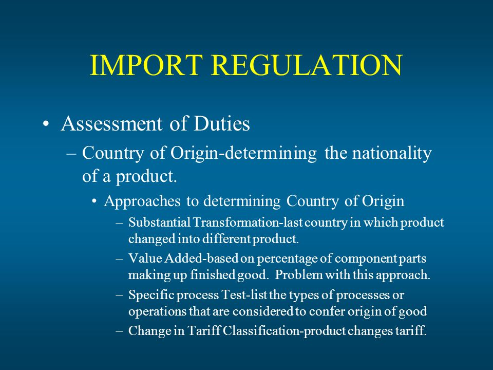 IMPORT REGULATION Assessment of Duties –Country of Origin-determining the nationality of a product.