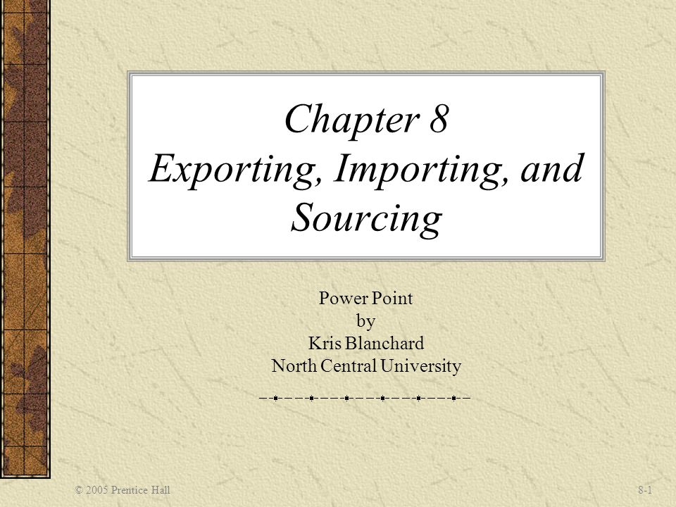 © 2005 Prentice Hall 8-2 Introduction Export Selling vs.