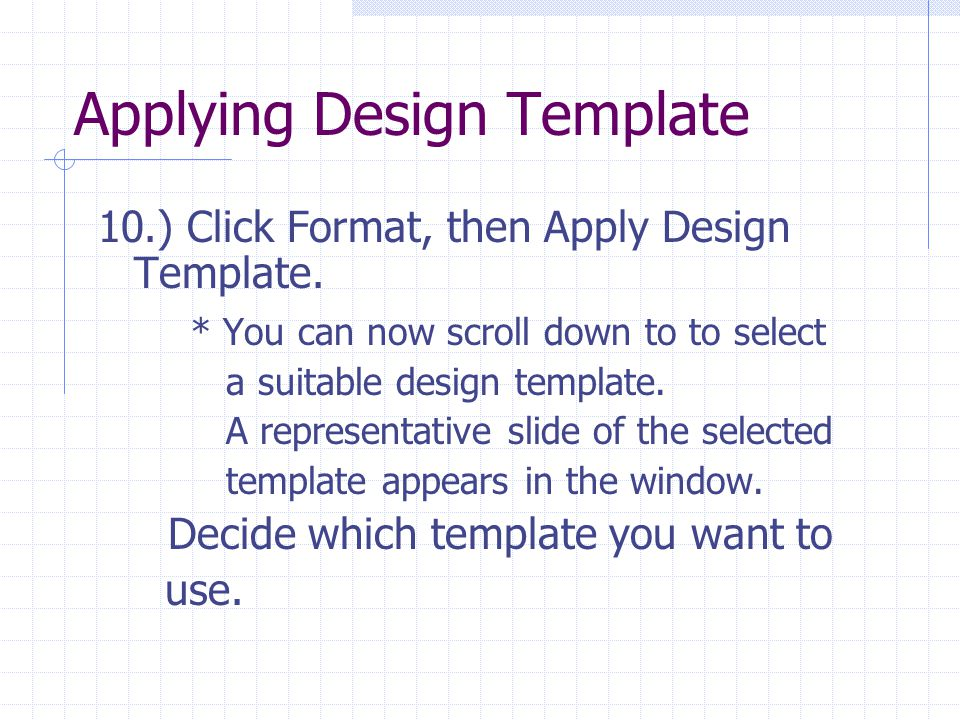 Applying Design Template 10.) Click Format, then Apply Design Template.