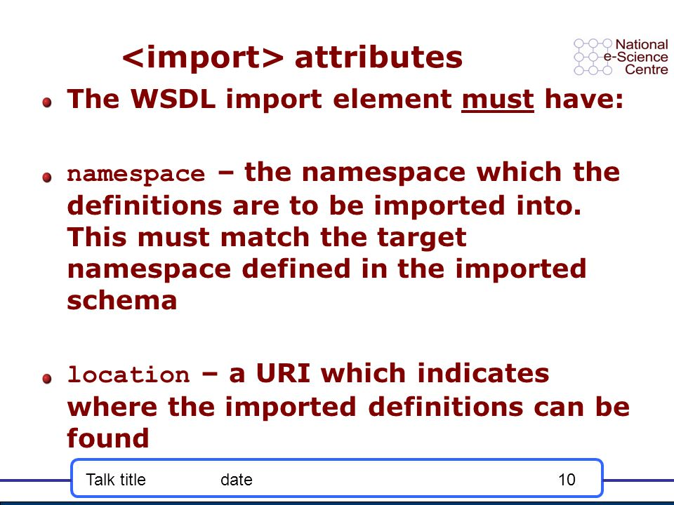 Talk titledate10 attributes The WSDL import element must have: namespace – the namespace which the definitions are to be imported into.