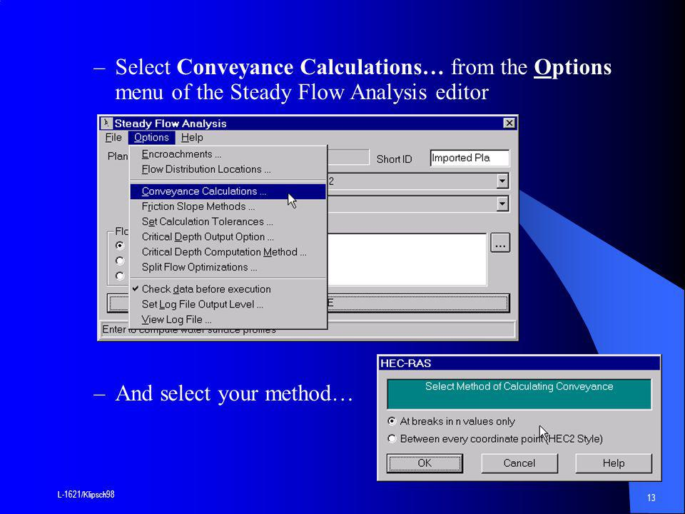 L-1621/Klipsch98 13 –Select Conveyance Calculations… from the Options menu of the Steady Flow Analysis editor –And select your method…