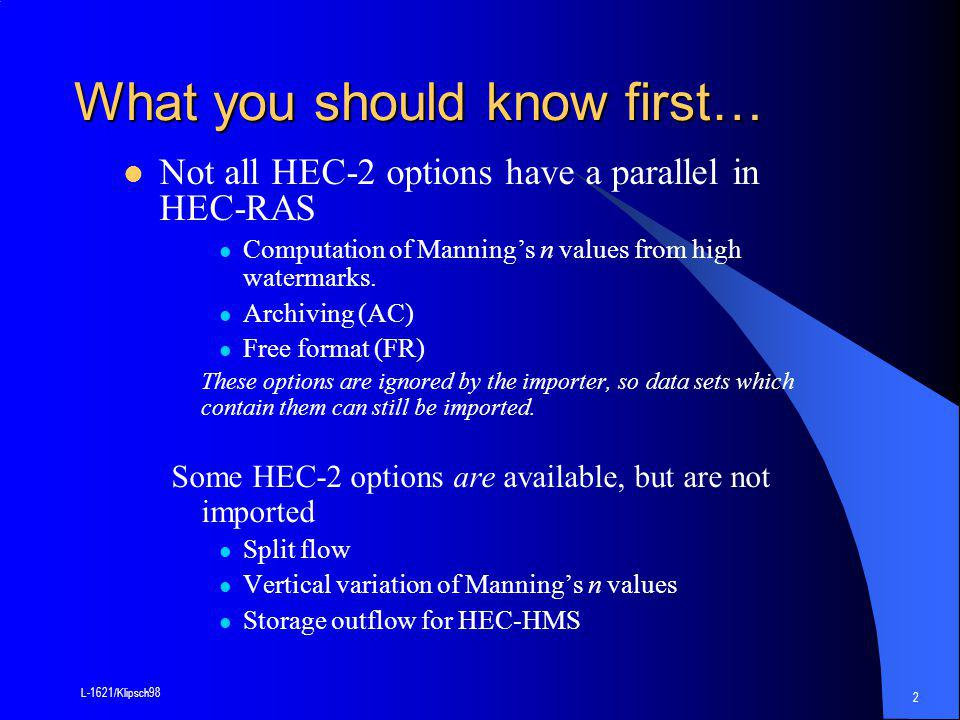 L-1621/Klipsch98 2 Not all HEC-2 options have a parallel in HEC-RAS Computation of Manning's n values from high watermarks.