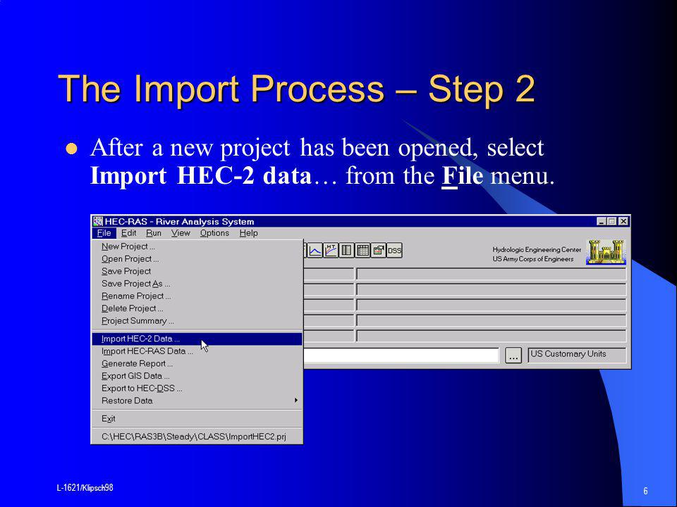 L-1621/Klipsch98 6 The Import Process – Step 2 After a new project has been opened, select Import HEC-2 data… from the File menu.