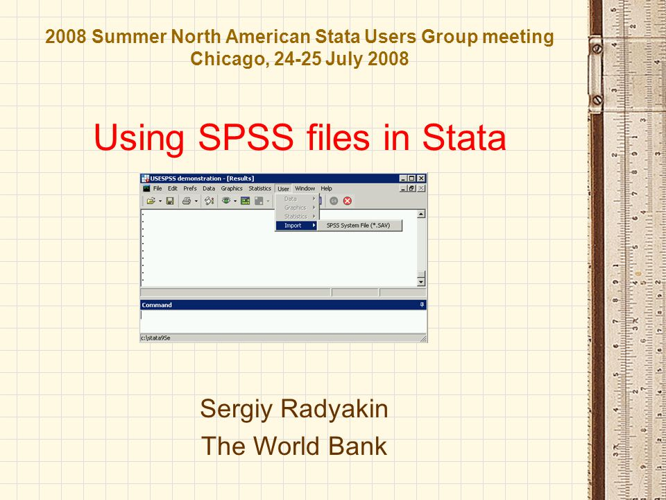 2008 Summer North American Stata Users Group meeting Chicago, 24-25 July 2008 Using SPSS files in Stata Sergiy Radyakin The World Bank