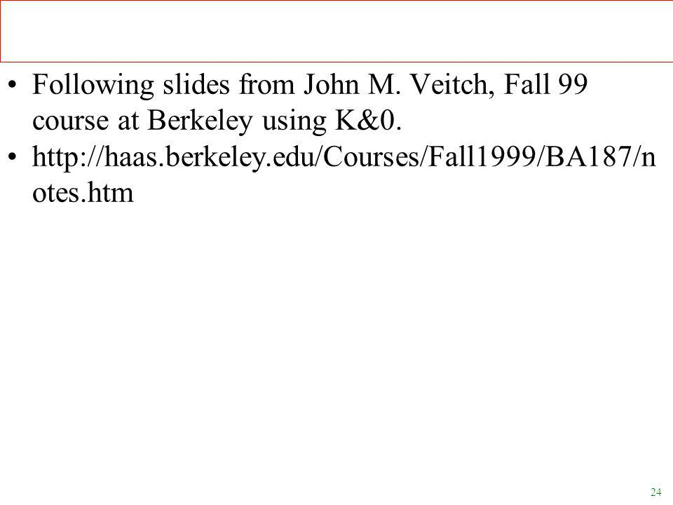24 Following slides from John M. Veitch, Fall 99 course at Berkeley using K&0.