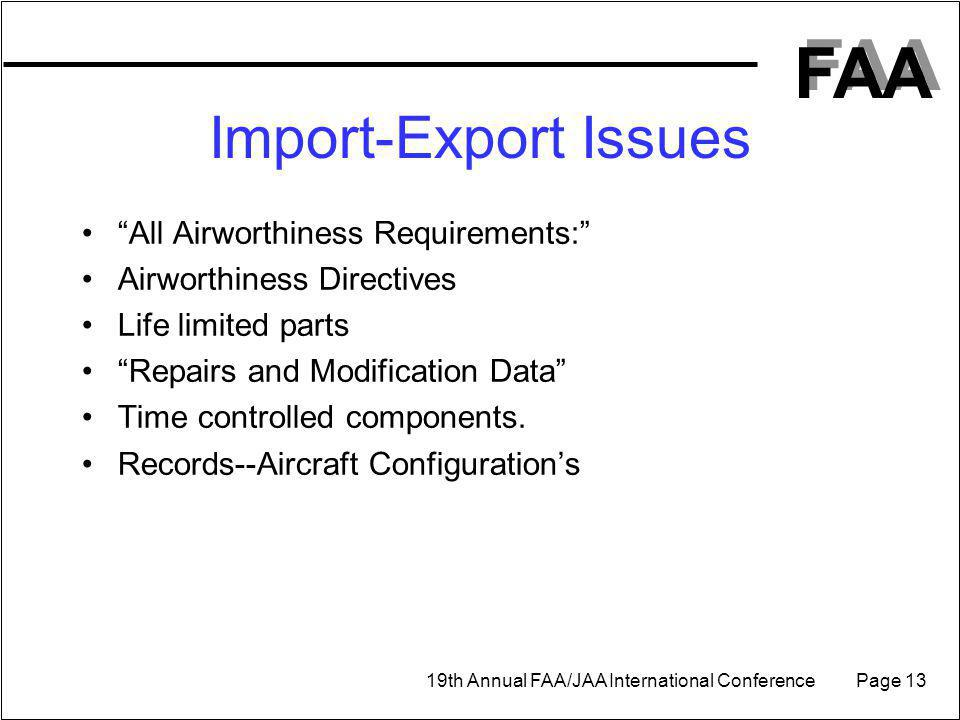 FAA 19th Annual FAA/JAA International Conference Page 13 All Airworthiness Requirements: Airworthiness Directives Life limited parts Repairs and Modification Data Time controlled components.