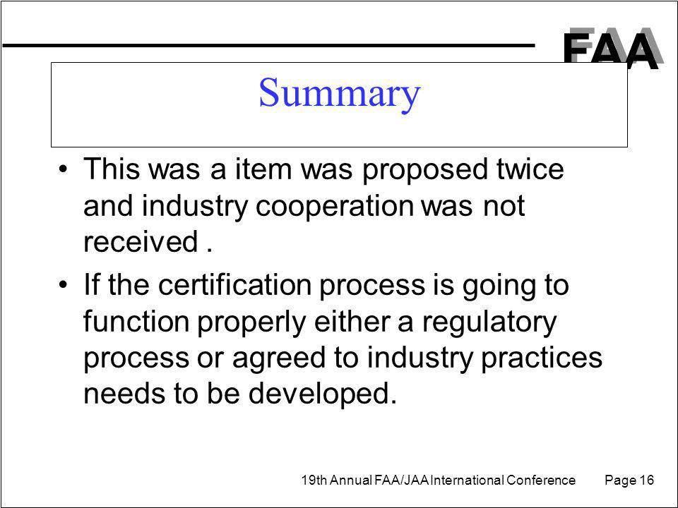 FAA 19th Annual FAA/JAA International Conference Page 16 Summary This was a item was proposed twice and industry cooperation was not received.