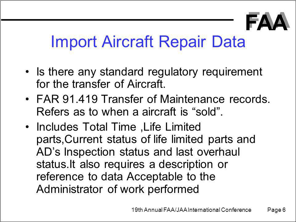 FAA 19th Annual FAA/JAA International Conference Page 6 Is there any standard regulatory requirement for the transfer of Aircraft.