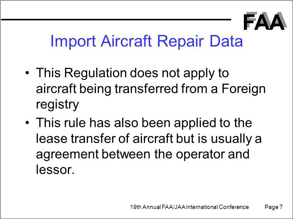 FAA 19th Annual FAA/JAA International Conference Page 7 This Regulation does not apply to aircraft being transferred from a Foreign registry This rule has also been applied to the lease transfer of aircraft but is usually a agreement between the operator and lessor.