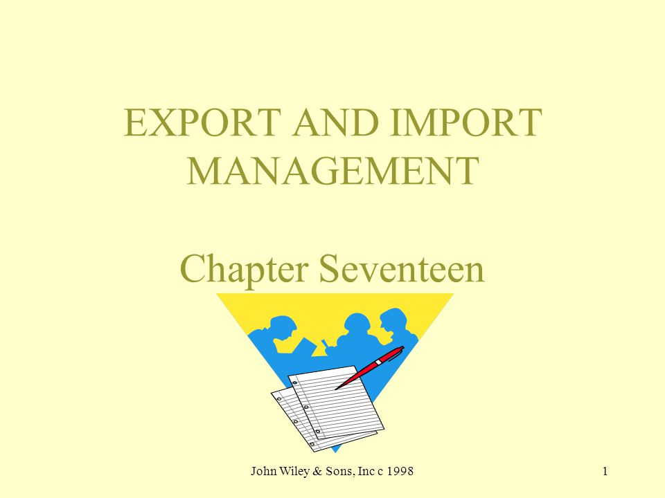 John Wiley & Sons, Inc c 19981 EXPORT AND IMPORT MANAGEMENT Chapter Seventeen