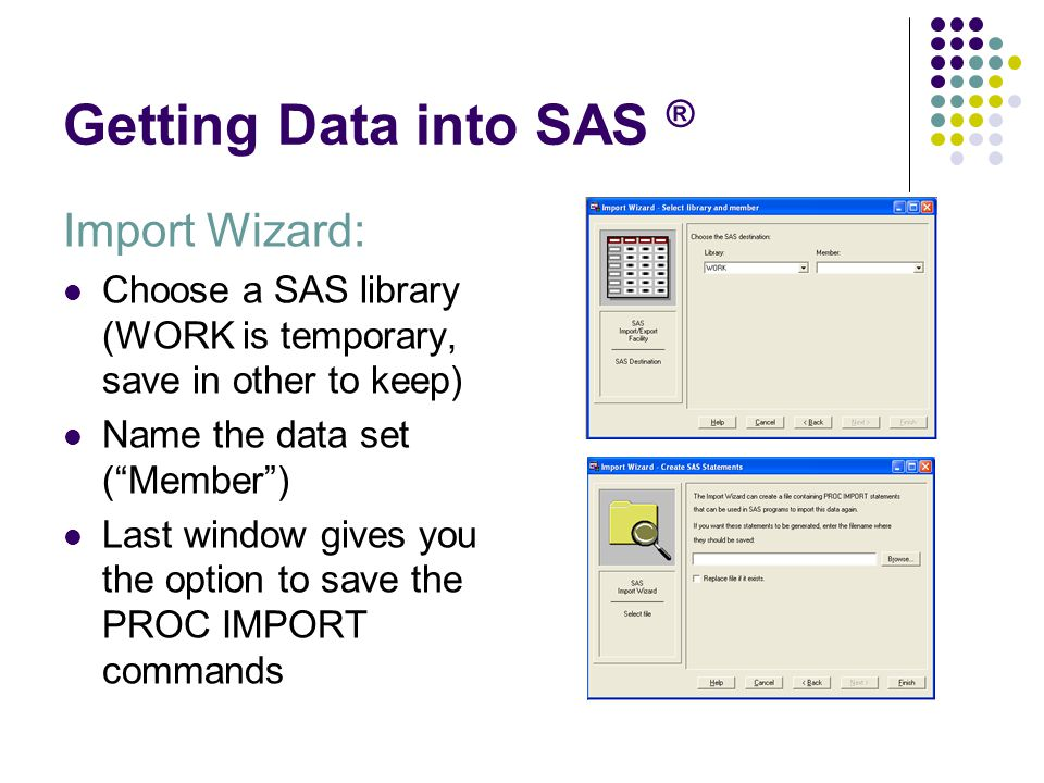 "Getting Data into SAS ® Import Wizard: Choose a SAS library (WORK is temporary, save in other to keep) Name the data set (""Member"") Last window gives"