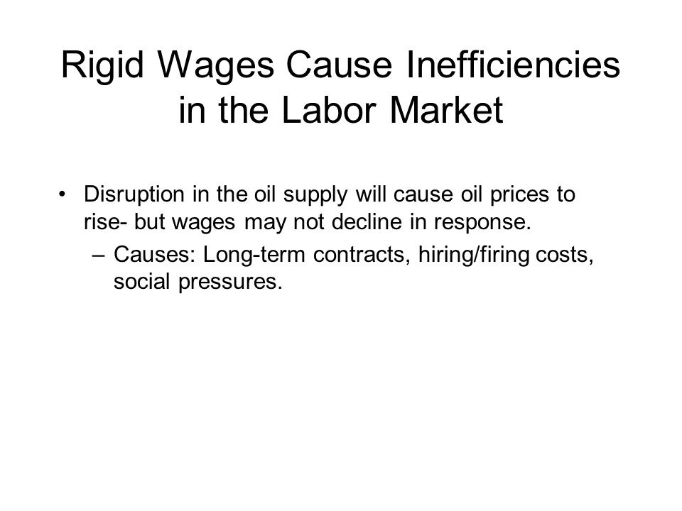 Rigid Wages Cause Inefficiencies in the Labor Market Disruption in the oil supply will cause oil prices to rise- but wages may not decline in response.