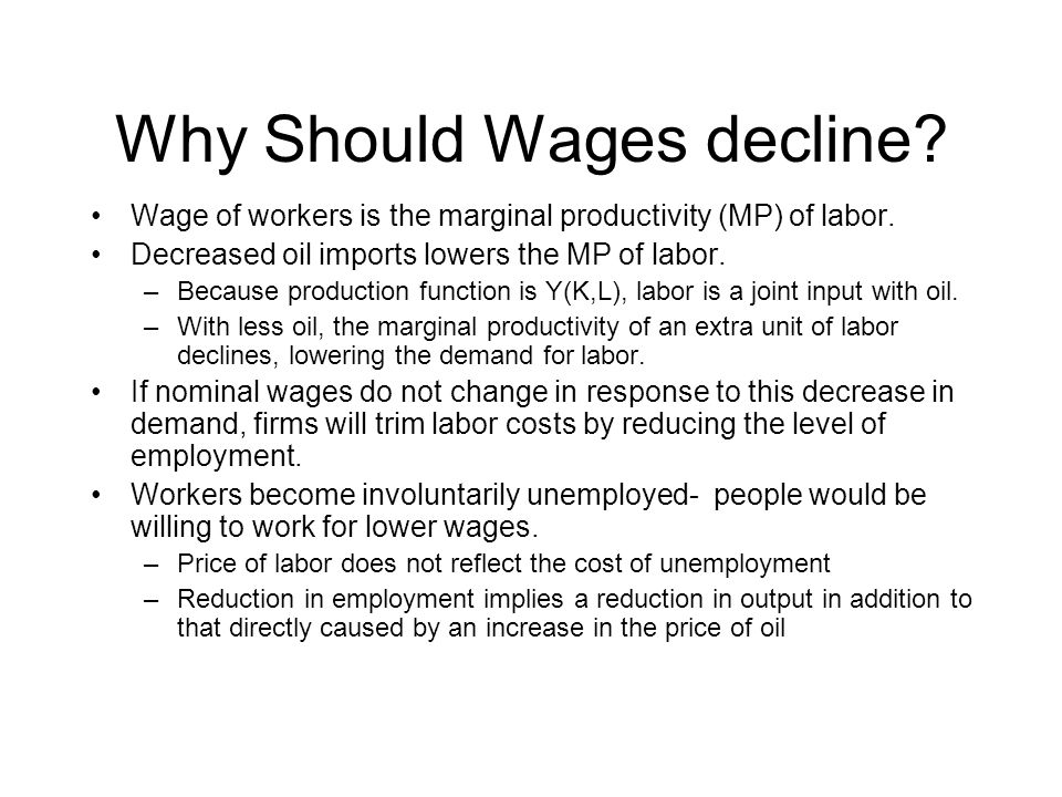 Why Should Wages decline.Wage of workers is the marginal productivity (MP) of labor.