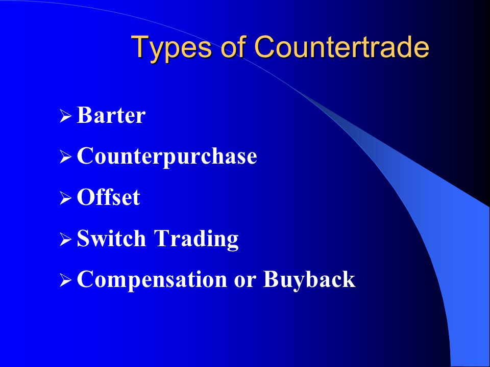 Countertrade  Main attraction: – way to finance an export deal – meet requirement of local government to support exports  Main drawback: – risk of disposal / sale of goods at less than full value – disposal of imports may require resources other than those that the firm possesses