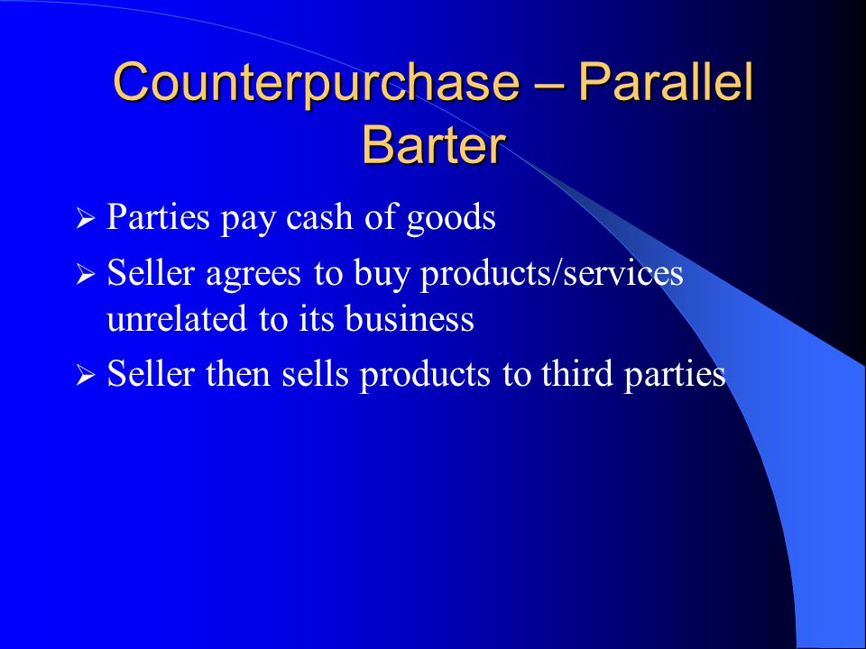 Compensation  Barter with a combination of goods and convertible currency  Less risk than in straight barter