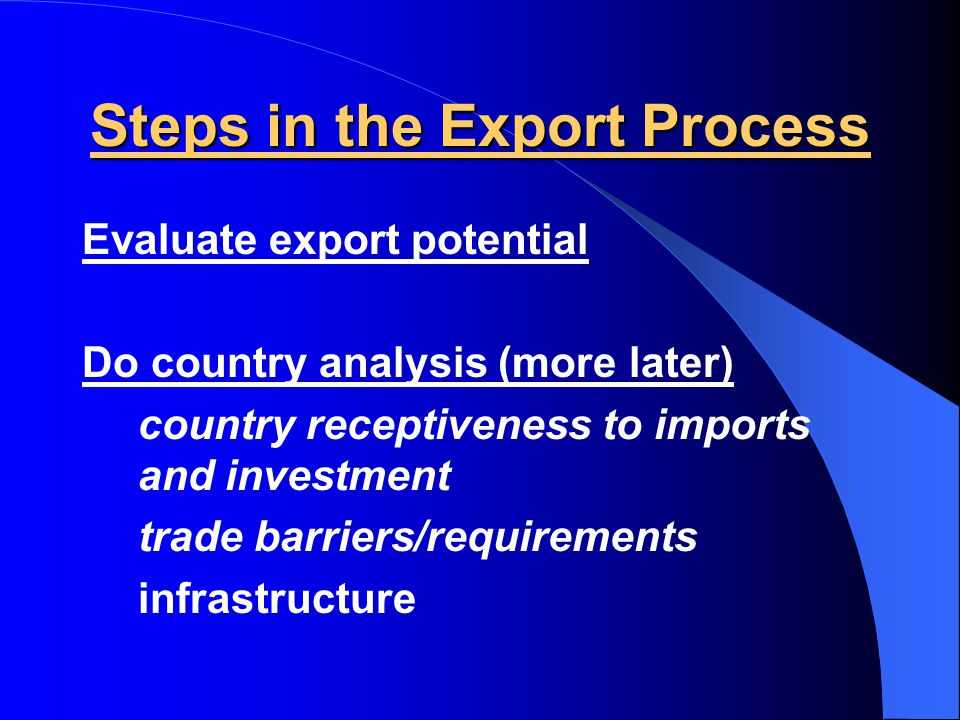 Export Process Evaluate export potential  financial resources  management capability/experience  competitive advantages abroad