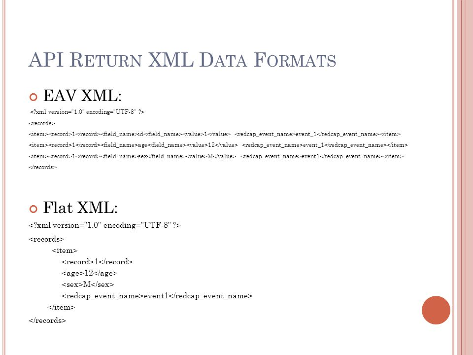 API R ETURN XML D ATA F ORMATS EAV XML: 1 id 1 event_1 1 age 12 event_1 1 sex M event1 Flat XML: 1 12 M event1