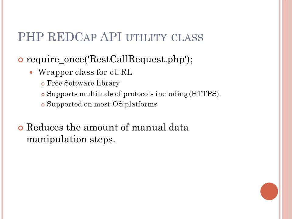 PHP REDC AP API UTILITY CLASS require_once('RestCallRequest.php'); Wrapper class for cURL Free Software library Supports multitude of protocols includ