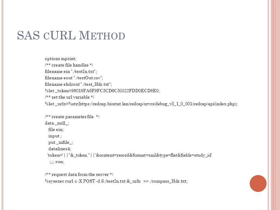 SAS C URL M ETHOD options mprint; /** create file handles */ filename ein