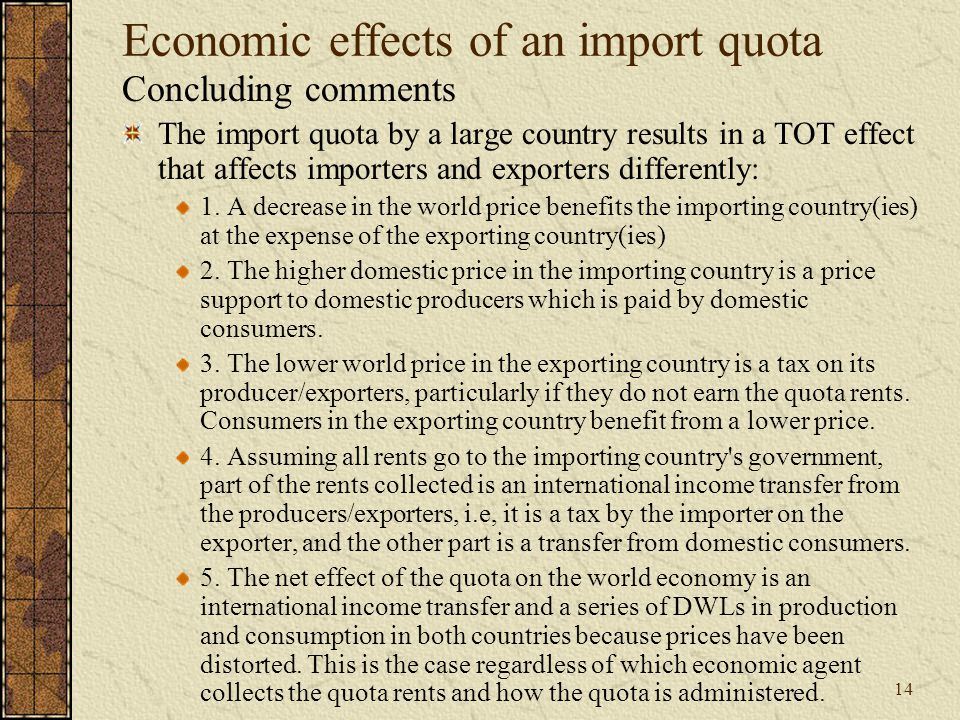 14 Economic effects of an import quota Concluding comments The import quota by a large country results in a TOT effect that affects importers and exporters differently: 1.