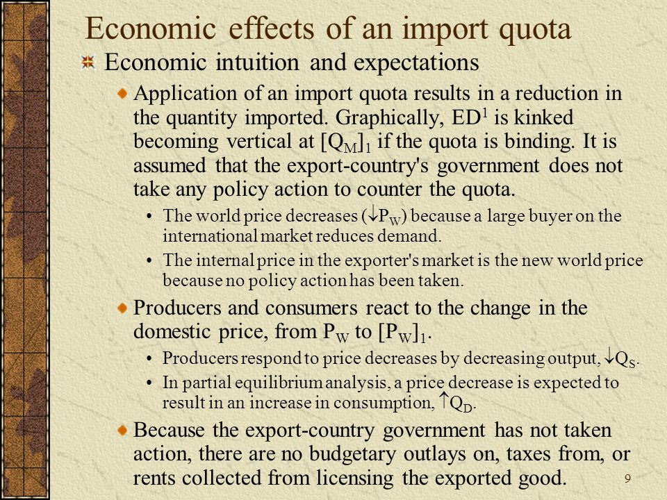 10 Economic effects of an import quota Welfare analysis Analyzing economic costs and income transfers among producers, consumers, traders and the government: the exporting country s perspective Welfare analysis Δ CS Δ PS Δ G Δ NSW + (1) - (1+2+3+4) - (2+3+4) 0 Exporter s market Assumes the import- country s government collects all quota rents