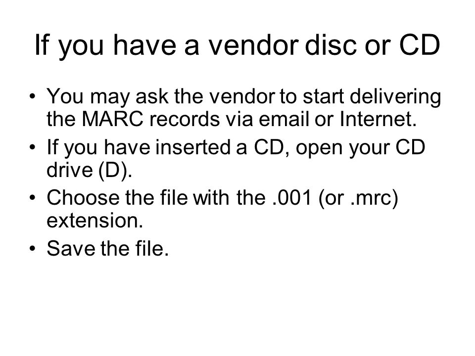 If you have a vendor disc or CD You may ask the vendor to start delivering the MARC records via email or Internet.