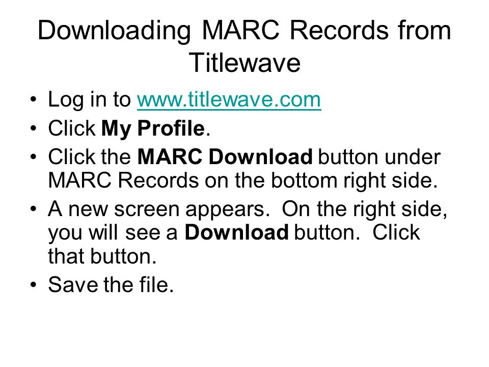 Downloading MARC Records from Titlewave Log in to www.titlewave.comwww.titlewave.com Click My Profile.
