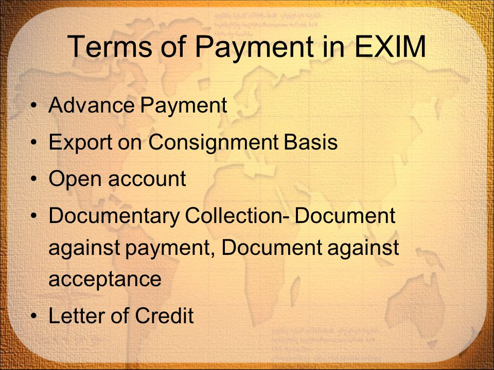 Terms of Payment in EXIM Advance Payment Export on Consignment Basis Open account Documentary Collection- Document against payment, Document against a