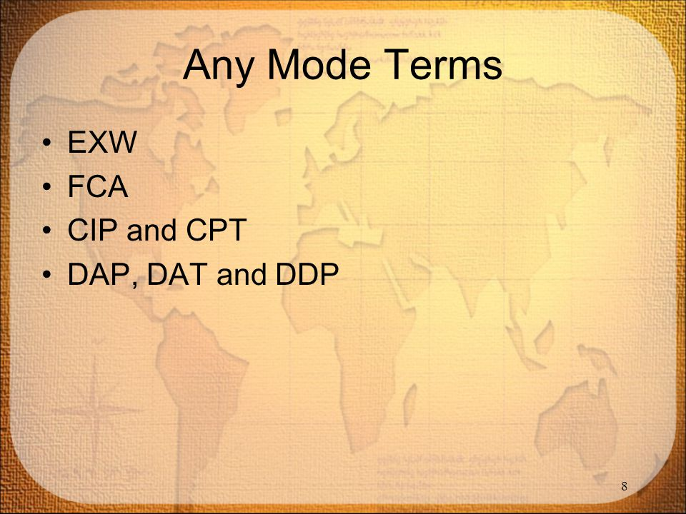 Any Mode Terms EXW FCA CIP and CPT DAP, DAT and DDP 8