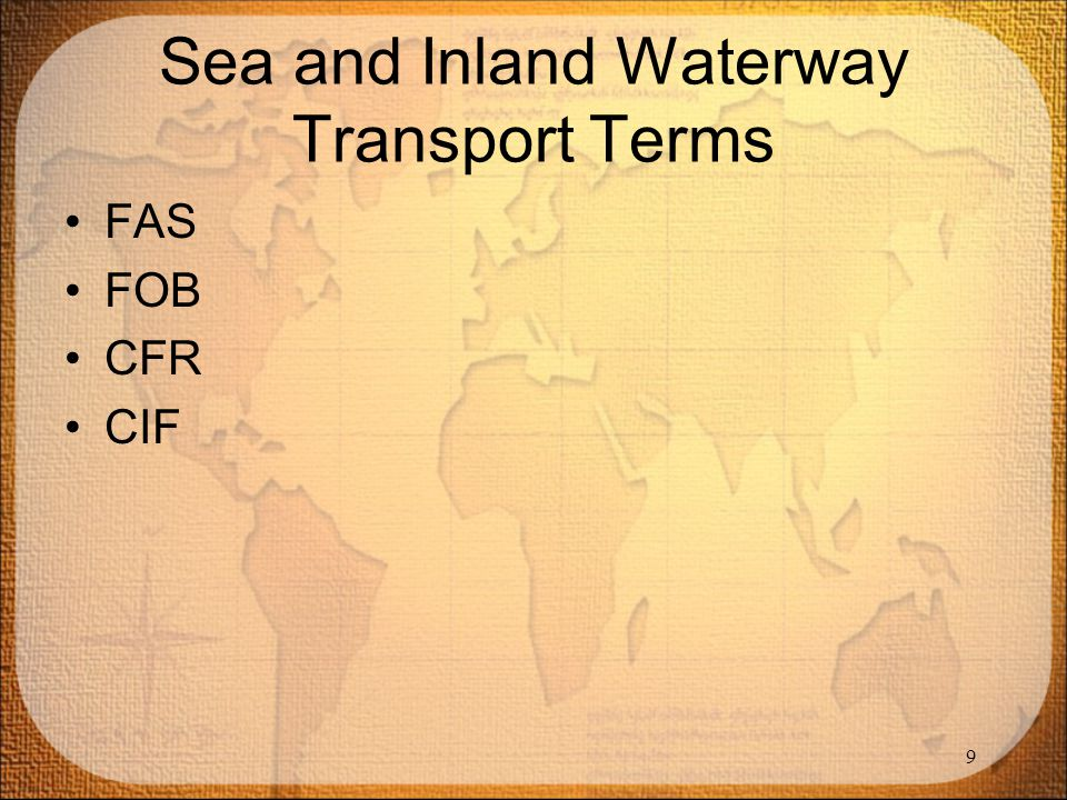 Sea and Inland Waterway Transport Terms FAS FOB CFR CIF 9