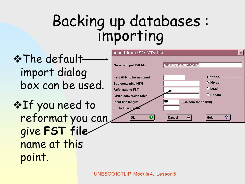 UNESCO ICTLIP Module 4. Lesson 5 Backing up databases : importing  The default import dialog box can be used.  If you need to reformat you can give