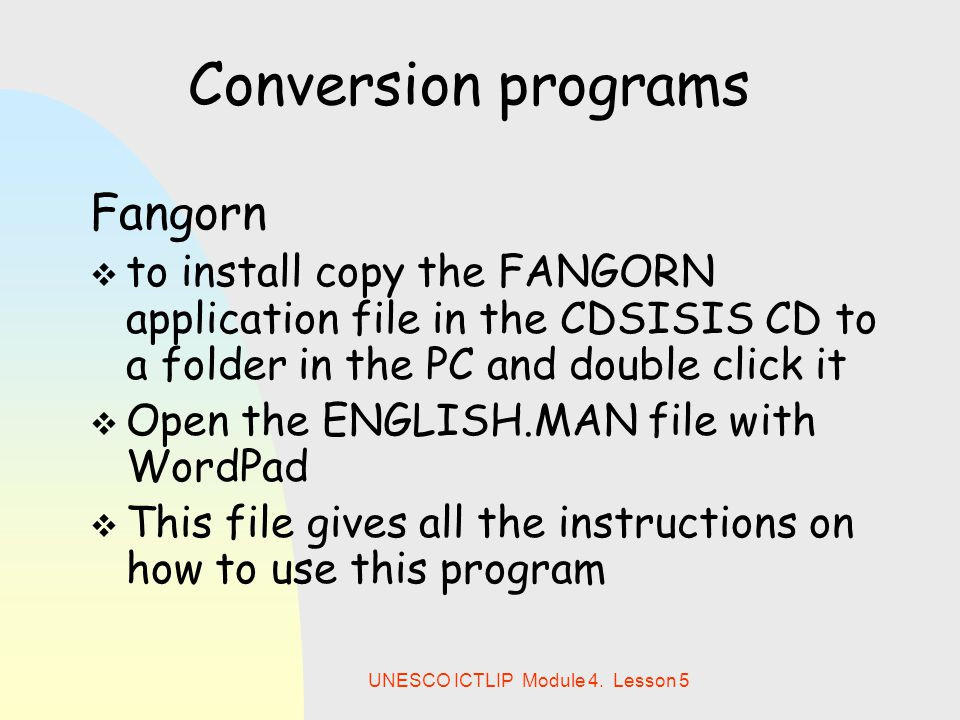 UNESCO ICTLIP Module 4. Lesson 5 Conversion programs Fangorn  to install copy the FANGORN application file in the CDSISIS CD to a folder in the PC an