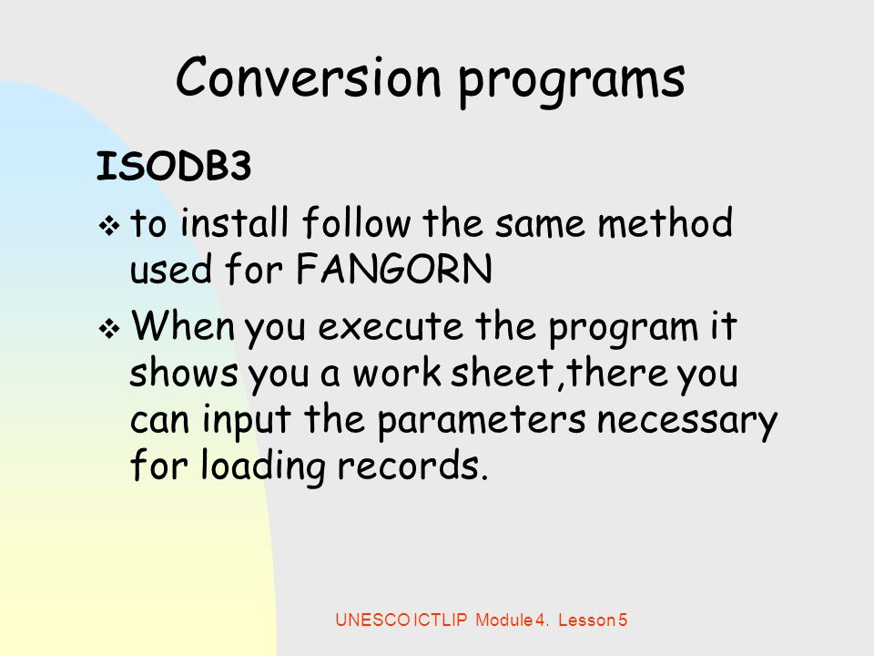 UNESCO ICTLIP Module 4. Lesson 5 Conversion programs ISODB3  to install follow the same method used for FANGORN  When you execute the program it sho