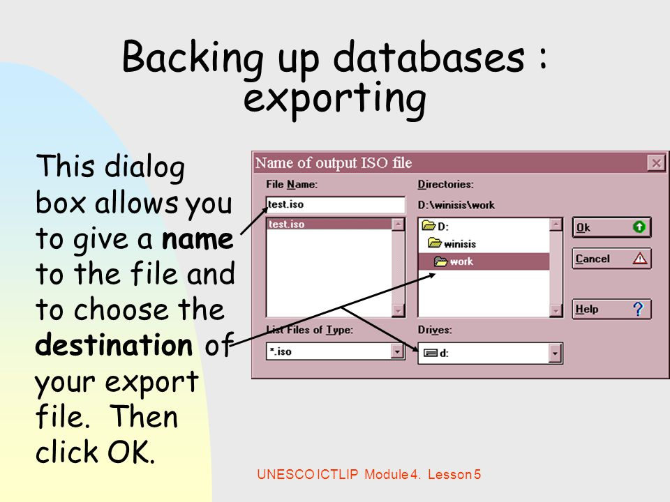 UNESCO ICTLIP Module 4. Lesson 5 Backing up databases : exporting This dialog box allows you to give a name to the file and to choose the destination