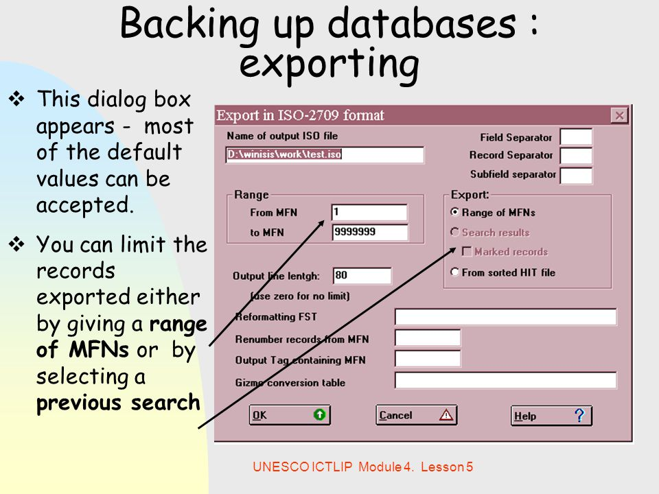 UNESCO ICTLIP Module 4. Lesson 5 Backing up databases : exporting  This dialog box appears - most of the default values can be accepted.  You can li