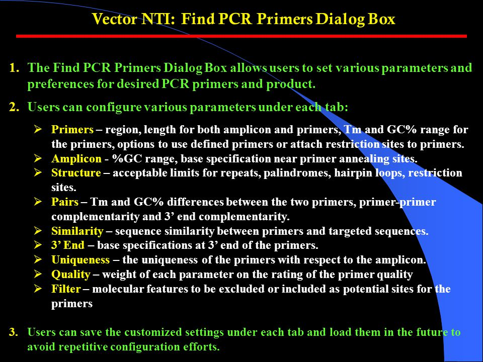 Vector NTI: Find PCR Primers Dialog Box 1.The Find PCR Primers Dialog Box allows users to set various parameters and preferences for desired PCR primers and product.