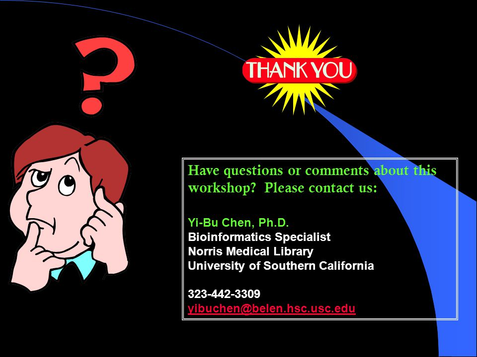 Have questions or comments about this workshop.Please contact us: Yi-Bu Chen, Ph.D.