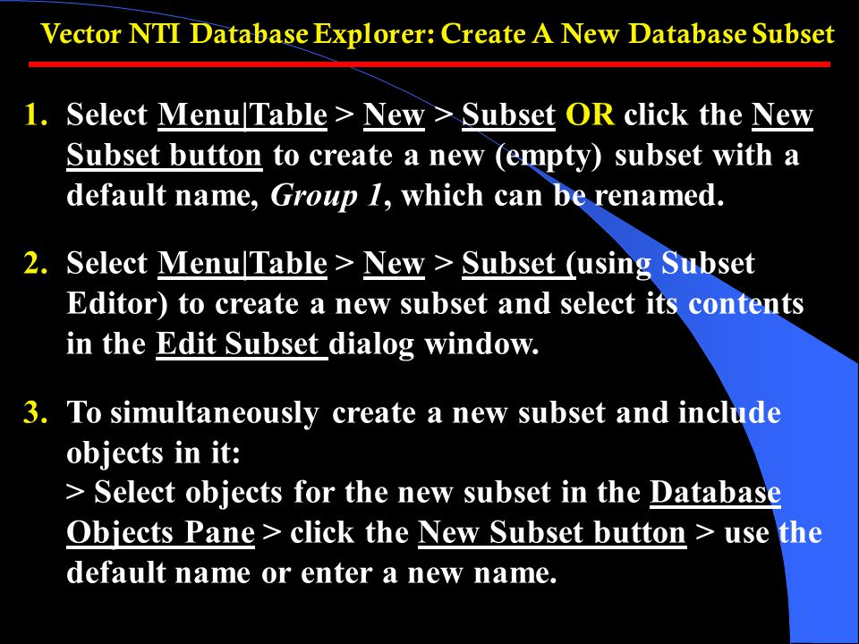 1.Select Menu|Table > New > Subset OR click the New Subset button to create a new (empty) subset with a default name, Group 1, which can be renamed.