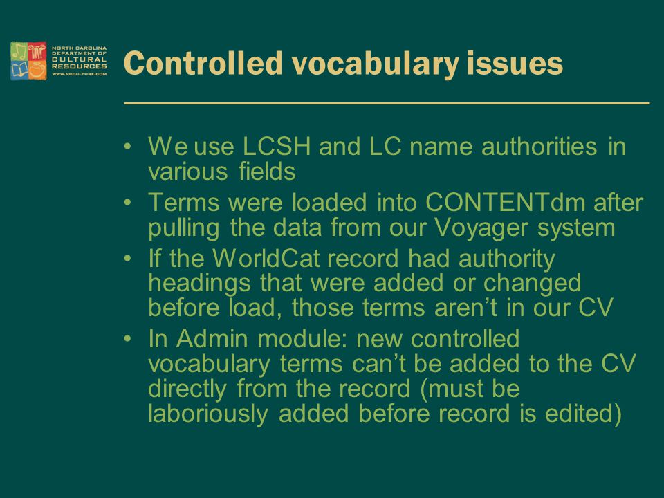 Controlled vocabulary issues We use LCSH and LC name authorities in various fields Terms were loaded into CONTENTdm after pulling the data from our Vo