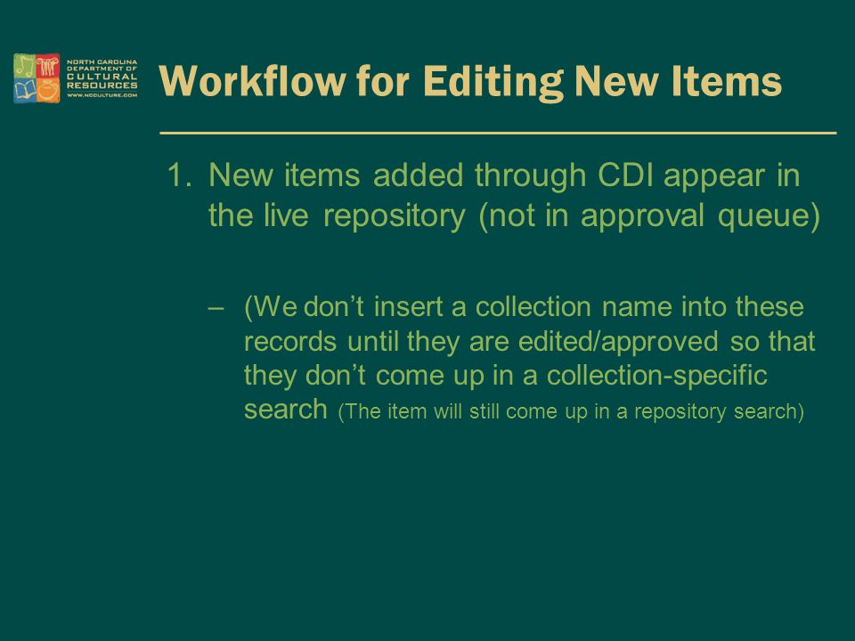 Workflow for Editing New Items 1.New items added through CDI appear in the live repository (not in approval queue) –(We don't insert a collection name