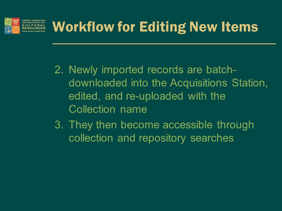 Workflow for Editing New Items 2.Newly imported records are batch- downloaded into the Acquisitions Station, edited, and re-uploaded with the Collecti