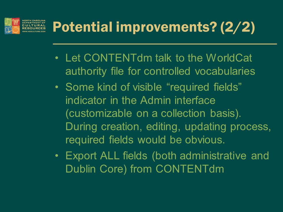 "Potential improvements? (2/2) Let CONTENTdm talk to the WorldCat authority file for controlled vocabularies Some kind of visible ""required fields"" ind"