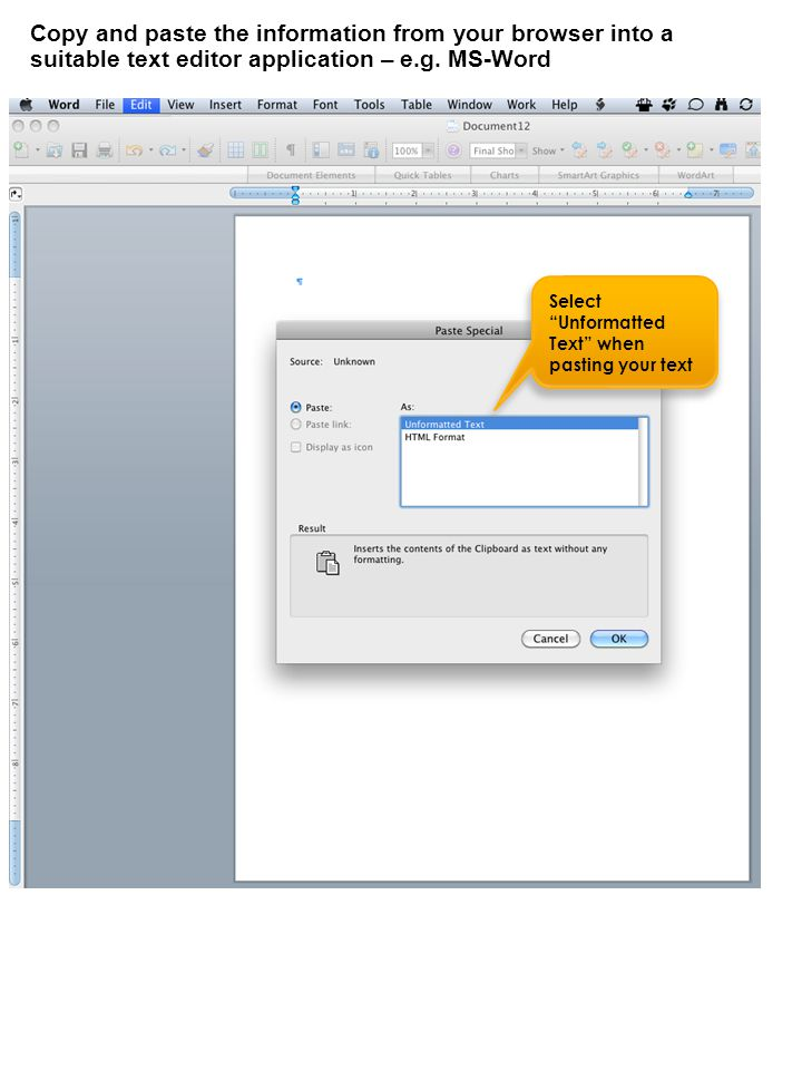 Copy and paste the information from your browser into a suitable text editor application – e.g.