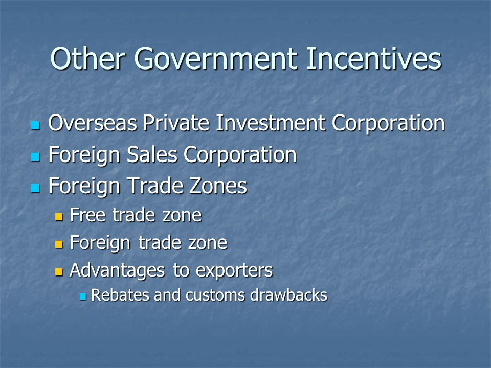 Other Government Incentives Overseas Private Investment Corporation Overseas Private Investment Corporation Foreign Sales Corporation Foreign Sales Co
