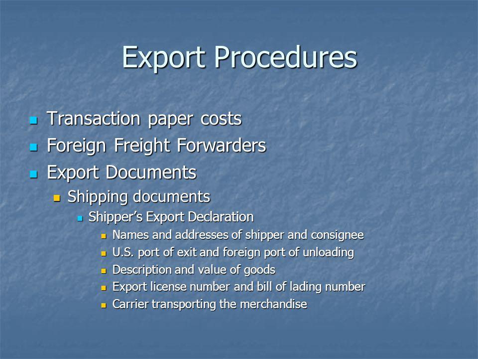 Export Procedures Transaction paper costs Transaction paper costs Foreign Freight Forwarders Foreign Freight Forwarders Export Documents Export Docume