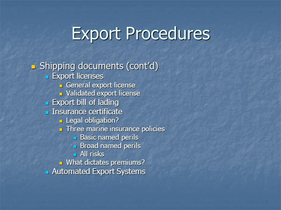 Export Procedures Shipping documents (cont'd) Shipping documents (cont'd) Export licenses Export licenses General export license General export licens