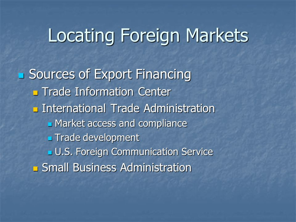 Locating Foreign Markets Sources of Export Financing Sources of Export Financing Trade Information Center Trade Information Center International Trade