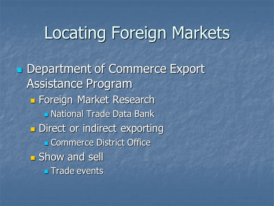 Locating Foreign Markets Department of Commerce Export Assistance Program Department of Commerce Export Assistance Program Foreign Market Research For